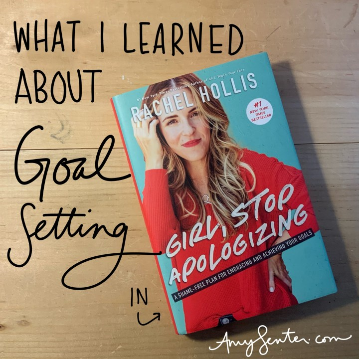 "What I Learned About Goal Setting from ""Girl, Stop Apologizing"""