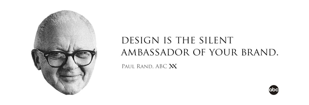 Design is the silent ambassador of your brand. Quote by Paul Rand who designed the ABC logo.