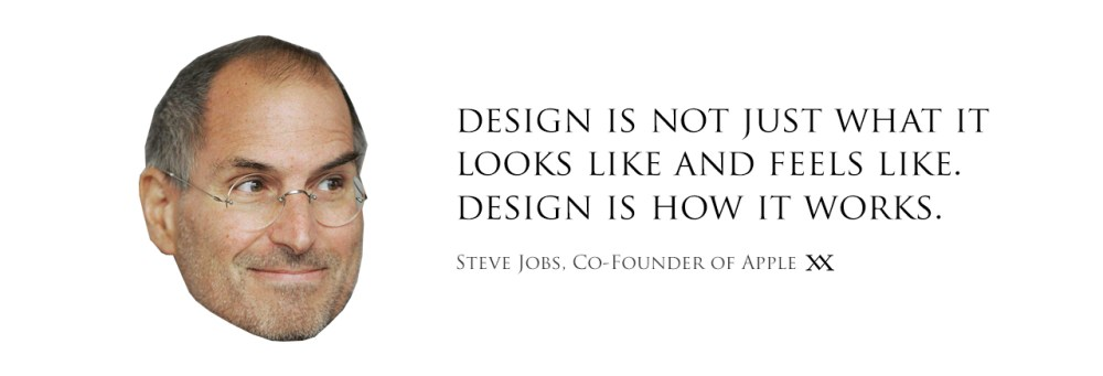 Design is not just what it looks like and feels like. Design is how it works. Quote by Steve Jobs, co-founder of Apple.