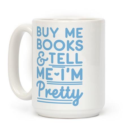 Buy Me Books & Tell Me I'm Pretty Mug