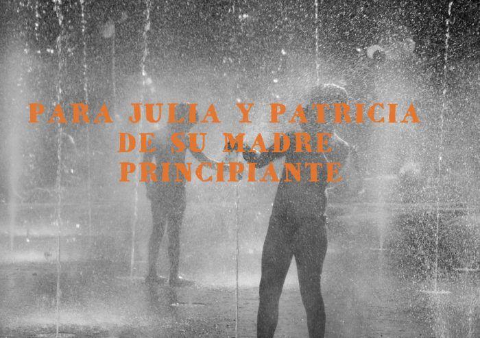 PARA JULIA Y PATRICIA, DE SU MADRE PRINCIPIANTE.