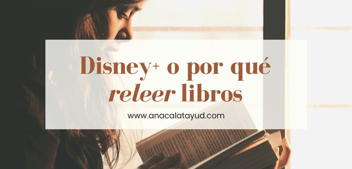 Disney+ o por qué releer libros