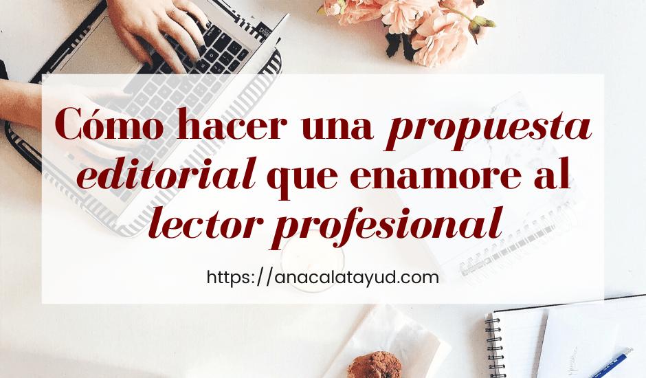 Cómo hacer una propuesta editorial que enamore al lector profesional