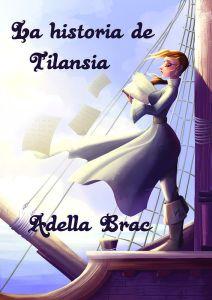La historia de Tilansia, fantasía juvenil por Adella Brac