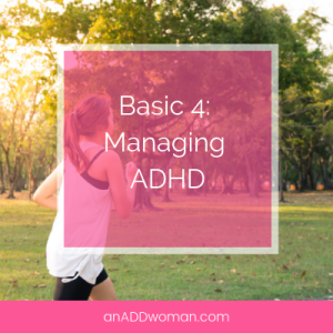 Basic 4:Managing ADHD An ADD Woman
