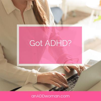 Got ADHD? An ADD Woman