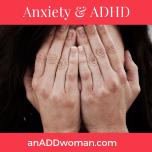 Anxiety & ADHD, an add woman