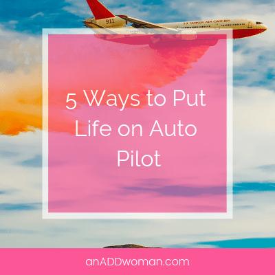 5 Ways to Put Life on Auto Pilot