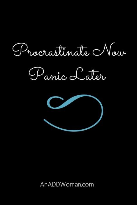 Procrastinate Now, Panic Later