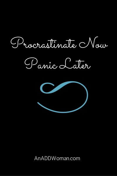 Procrastinate Now, Panic Later