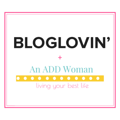 Bloglovin' An ADD Woman