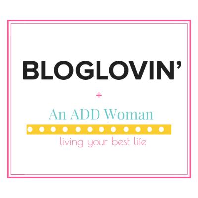Bloglovin' An ADD Woman