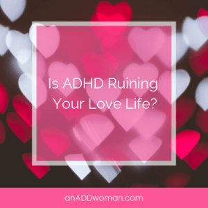 Is ADHD Ruining Your Love Life?