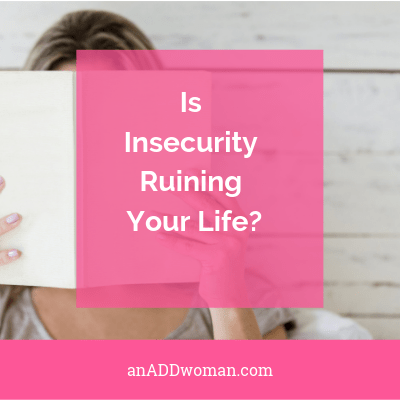 Is Insecurity Ruining Your Life_