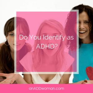 Do You Identify as ADHD?