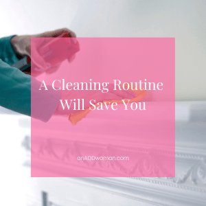A Cleaning Routine Will Save You