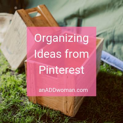 Organizing Ideas from Pinterest - An ADD Woman