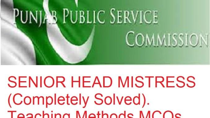 Solved Past papers PPSC SENIOR HEAD MISTRESS (Completely Solved). Teaching Methods MCQs