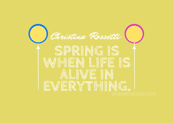 anamariapopa.com blog post fav season christina rossetti life alive flowers spring quote