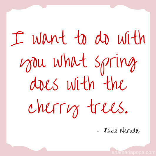 anamariapopa.com blog post pablo neruda spring wuote fav season lovely cherry trees