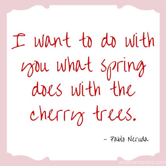 anamariapopa.com blog post pablo neruda spring wuote fav season lovely cherry trees