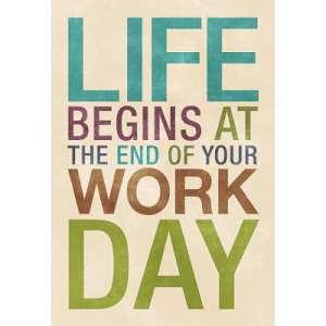 life-begins-at-the-end-of-your-work-day-sign