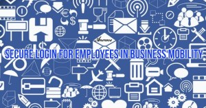 Secure Login for Employees in Business Mobility