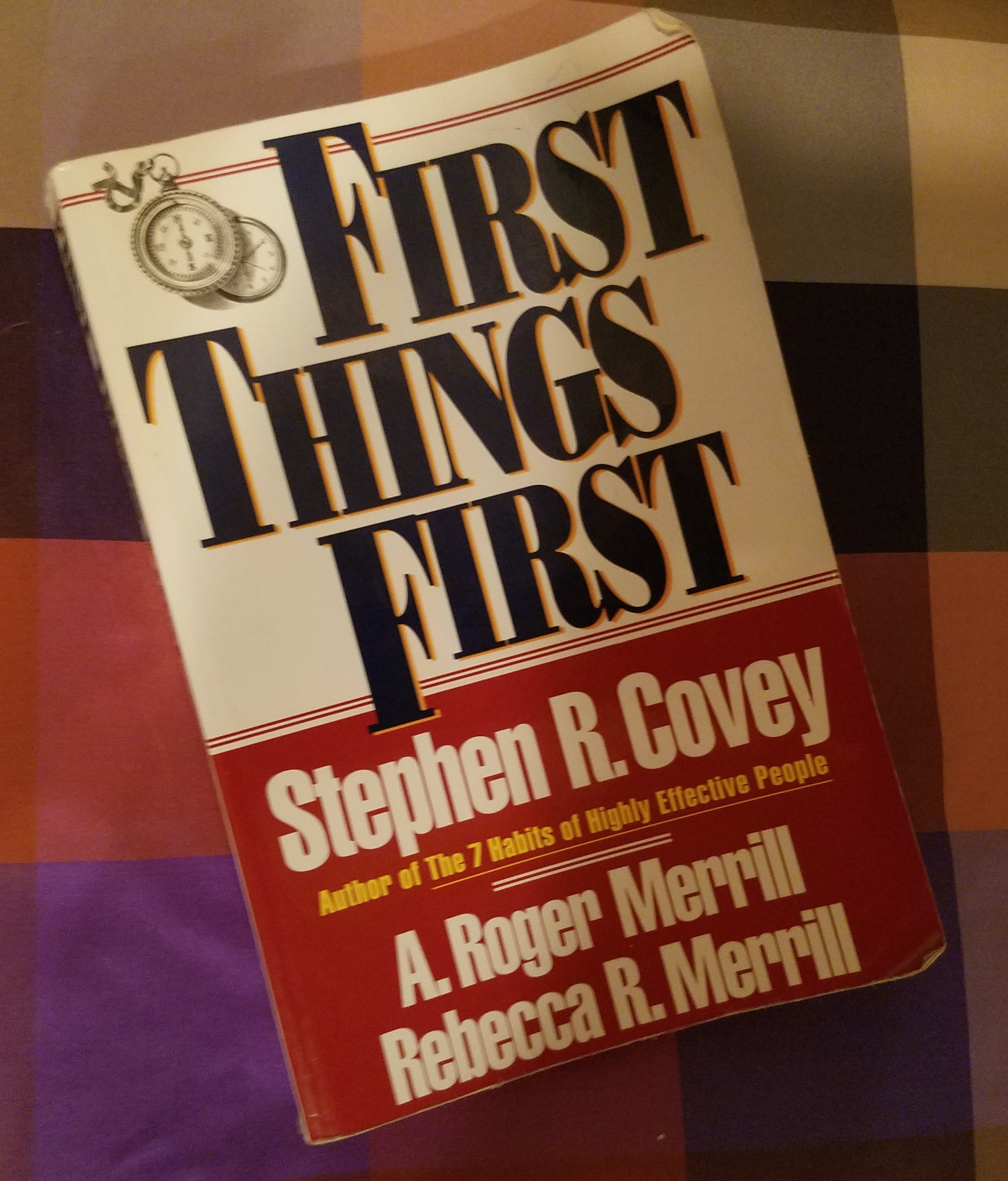 Lessons Learned First Things First By Stephen Covey