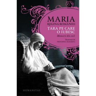 tara-pe-care-o-iubesc-regina-maria-a-romaniei-lectura-carte