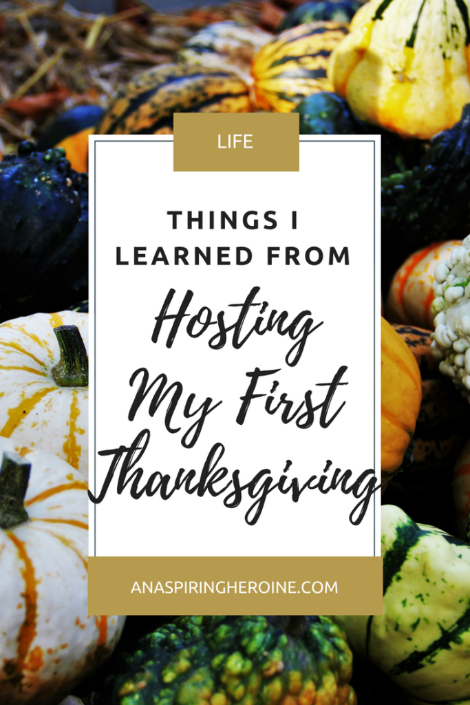 I had the menu picked out, the dishes split between chefs, the decorations finished. And mostly I was prepared to host my first Thanksgiving with the family, but you could also probably learn from a few of my mistakes | An Aspiring Heroine