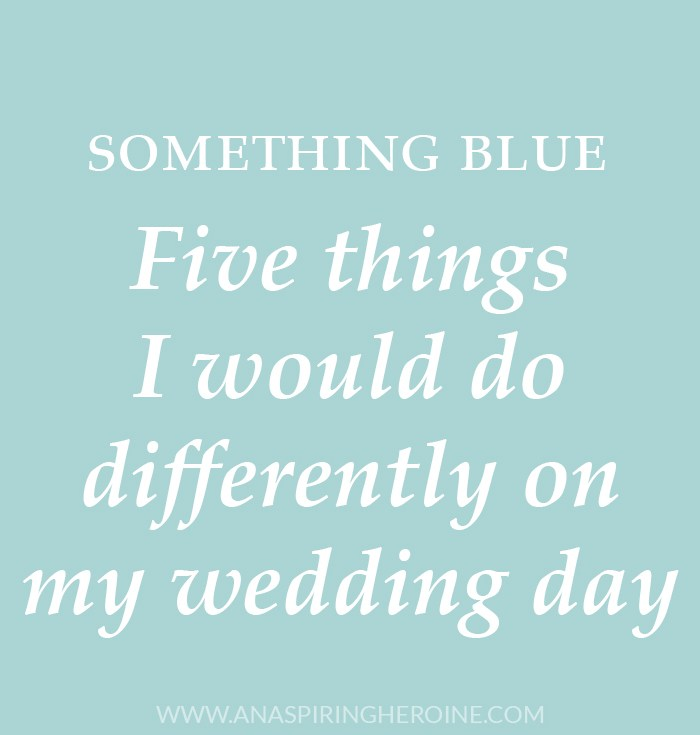 Five things I would do differently on my wedding day