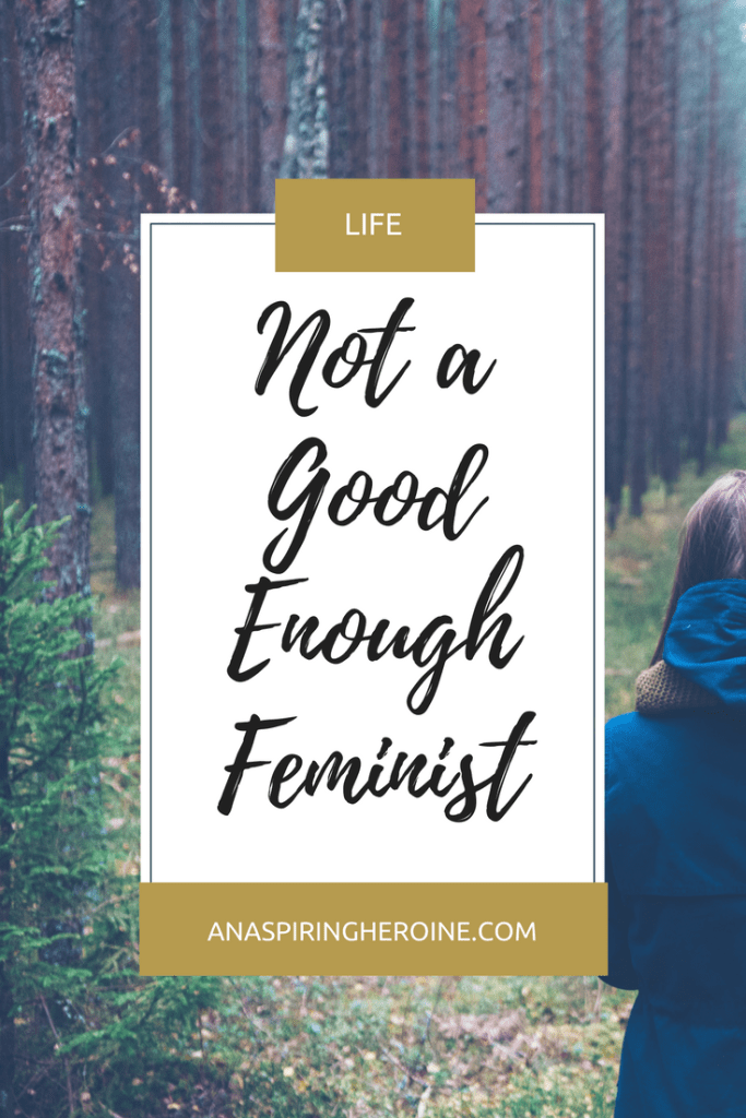 A few convoluted thoughts on feminism and my own insecurities about not being a good enough feminist in my everyday life | An Aspiring Heroine