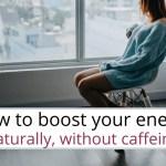 no caffeine, boost energy naturally