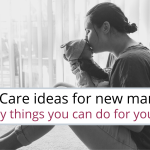 5 self care ideas for new mamas