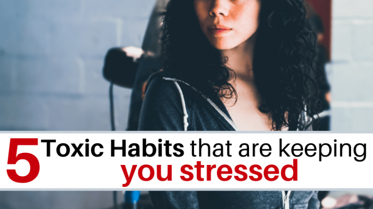 Toxic Habits that are keeping you stressed out