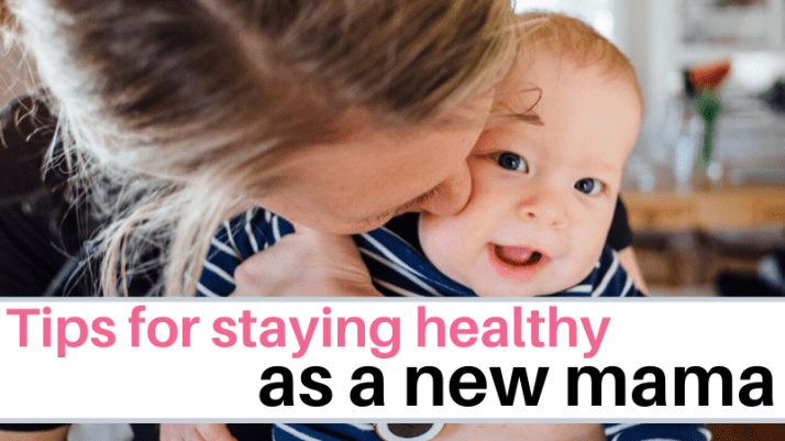 How to stay healthy as a new mama, new mom