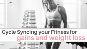 cycle syncing for gains and weight loss