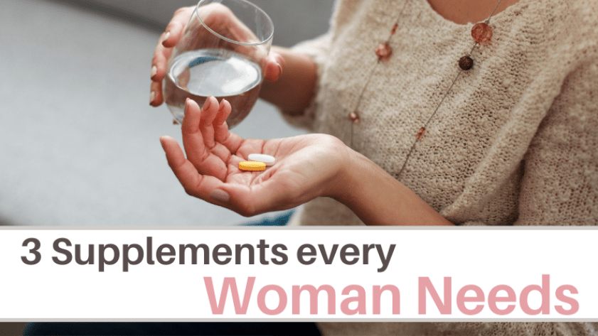 3 supplements every woman needs for better health