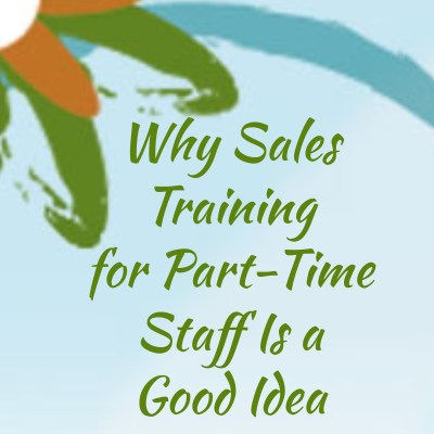Why Sales Training for Part-Time Staff Is a Good Idea