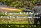 6 Questions To Ask Before Using The National Archives