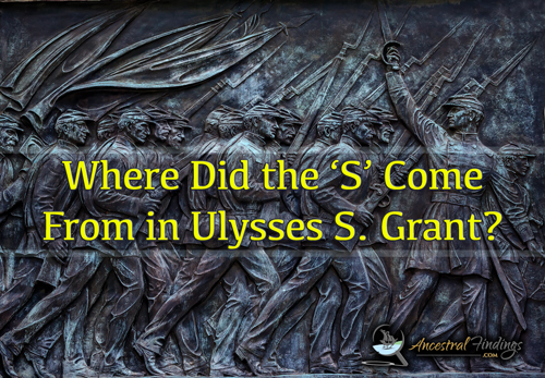 Where Did the 'S' Come From in Ulysses S. Grant?