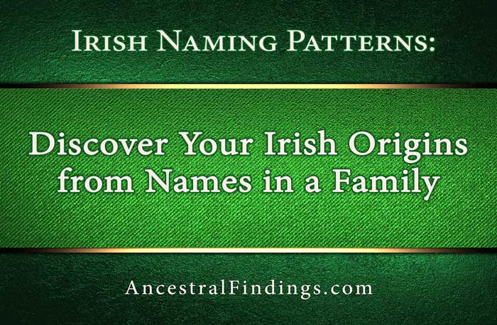 Irish Naming Patterns: Discover Your Irish Origins from Names in a Family