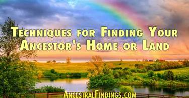 Techniques for Finding Your Ancestor's Home or Land