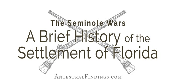 The Seminole Wars: A Brief History of the Settlement of Florida
