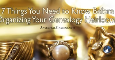 7 Things You Need to Know Before Organizing Your Genealogy Heirlooms