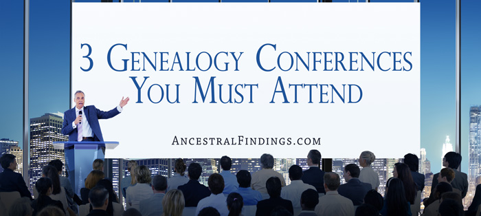 3 Genealogy Conferences You Must Attend