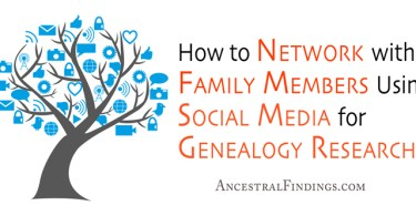 How to Network with Family Members Using Social Media for Genealogy Research
