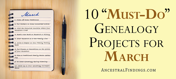 "10 ""Must-Do"" Genealogy Projects for March"