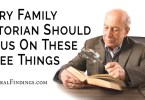 Every Family Historian Should Focus On These Three Things