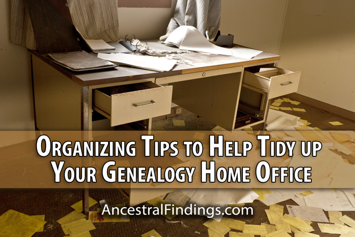 Organizing Tips To Help Tidy Up Your Genealogy Home Office | Ancestral  Findings